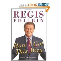 How I Got This Way: Regis Philbin: 9780062109750: Amazon.com: Books