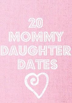 20 Mommy-Daughter Date Ideas