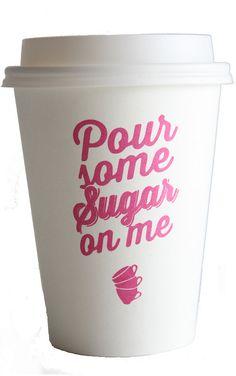 Pour some sugar on me...