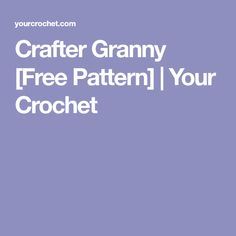 Crafter Granny [Free Pattern] | Your Crochet