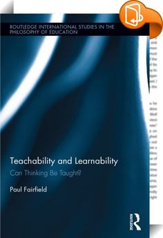 Teachability and Learnability    ::  <P>Deep disagreements exist regarding what thinking and critical thinking are and to what extent they are teachable. Thinking is learned in some measure by all, but not everything that is learnable is also teachable in an institutional setting. In questioning the relationship between teachability and learnability, Fairfield investigates the implications of thinking as inquiry, education as the cultivation of agency, and self-education. By challengin...