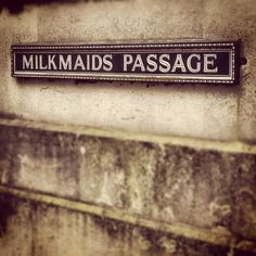 Milkmaids passage. Possibly the best street name in London.