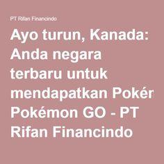 Ayo turun, Kanada: Anda negara terbaru untuk mendapatkan Pokémon GO - PT Rifan Financindo