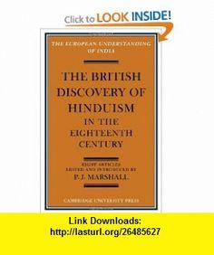 The British Discovery of Hinduism in the Eighteenth Century (European Understanding of India Series) (9780521092968) P. J. Marshall , ISBN-10: 0521092965  , ISBN-13: 978-0521092968 ,  , tutorials , pdf , ebook , torrent , downloads , rapidshare , filesonic , hotfile , megaupload , fileserve