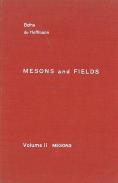 Mesons and fields / Silvan S. Schweber, Hans A. Bethe, Frederic De Hoffmann