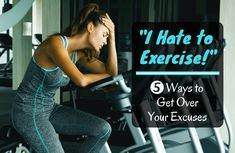 5 Reasons You Hate Working Out and How to Get Over It