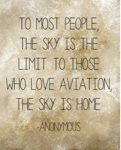 To most people the sky is the limit; to those who love aviation the sky is home.. | #aviation #quotes #sky