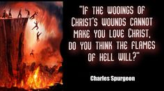 Spurgeon: if the wooings of Christ wounds cannot make you love