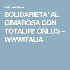 SOLIDARIETA' AL CIMAROSA CON TOTALIFE ONLUS – WWWITALIA