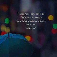 Everyone you meet is fighting a battle.. via (https://ift.tt/2qEVD1F)