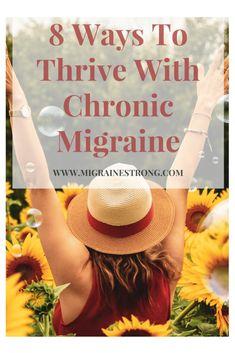 8 Steps to thrive with chronic migraine. Learn strategies to thrive, not just survive with chronic illness. Chronic Migraines, Chronic Fatigue, Chronic Illness, Chronic Pain, Fibromyalgia, Migraine Relief, Migraine Pain, Hemiplegic Migraine