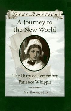 A Journey to the New World: The Diary of Remember Patience Whipple, Mayflower, 1620 (Dear America Series) by Kathryn Lasky- I love reading this book aloud to my graders! Dear America Books, Kathryn Lasky, Books To Read, My Books, Journey, May Flowers, Chapter Books, Stories For Kids, Historical Fiction