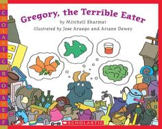 Gregory, the Terrible Eater -- teaches children the importance of eating a well balanced meal