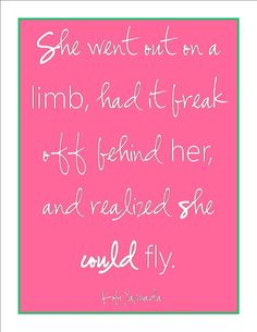 """She went out on a limb, had it break off behind her, and realized she could fly!"" ✶❤✶ @SPARKLYSOULINC Inspiration www.sparklysoul.com"