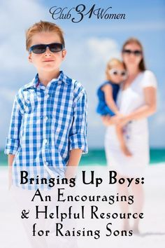 Bringing up boys? Here's an encouraging and helpful resource for raising sons! Straight from the heart and experience of a mom of four boys. ~ Club31Women