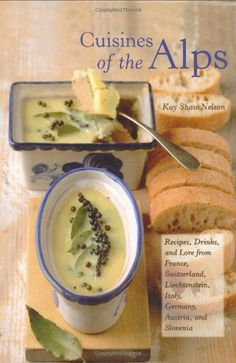 Cuisines of the Alps: Recipes, Drinks, and Lore from Fran…