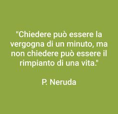 Frasi Pablo Neruda, Life Philosophy, Holistic Healing, Wall Quotes, Positive Affirmations, Shakespeare, No Time For Me, Wisdom, Positivity