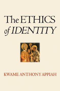 The Ethics of Identity by Kwame Appiah