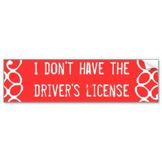 Don't Have the drivers License Bumper Sticker