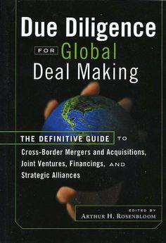 Due Diligence for Global Deal Making: The Definitive Guide to Cross-Border Mergers and Acquisitions, Joint Ventures, Financings, and Strategic Alliances (Bloomberg Financial) by Arthur H. Rosenbloom. $19.34. 343 pages. Publisher: Bloomberg Press; 1 edition (May 27, 2010)
