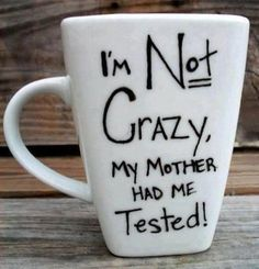 I'm not crazy, my mother had me tested! #quotes #funny