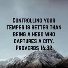 Proverbs Controlling your temper is better than being a hero who captures a city. Kindness Scripture, Faith Scripture, Bible Verses Quotes, Bible Scriptures, Faith Quotes, Life Quotes, Bible Quotations, Inspirational Bible Quotes, Biblical Quotes