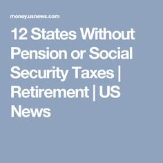 12 States Without Pension or Social Security Taxes | Retirement | US News
