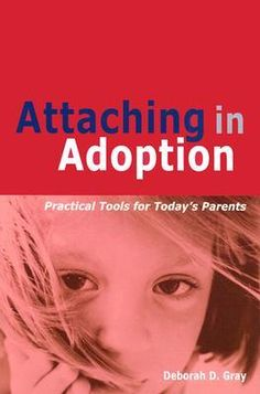 Attaching in Adoption: Practical Tools for Today's Parents by Deborah D. Gray