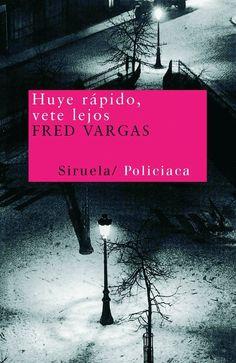 Huye rápido, vete lejos / Fred Vargas. 2010.