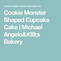 Cookie Monster Shaped Cupcake Cake | Michael Angelo's Bakery
