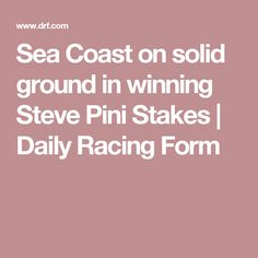 Sea Coast on solid ground in winning Steve Pini Stakes | Daily Racing Form
