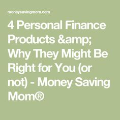 4 Personal Finance Products & Why They Might Be Right for You (or not) - Money Saving Mom®