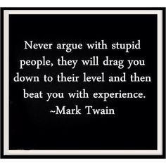 word of wisdom, remember this, quote funny inspirational, people who like to argue, life lessons, true words, crazy people quotes, true stories, mark twain