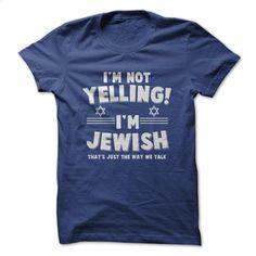I'm Not Yelling Im Jewish T Shirt, Hoodie, Sweatshirts - t shirts online #Tshirt #fashion