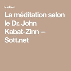 La méditation selon le Dr. John Kabat-Zinn -- Sott.net