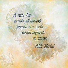 """♥‿♥ """"A volte Dio uccide gli amanti perché non vuole essere superato in amore... """" Alda Merini #aldamerini, #amore, #dio, #poesia, #poesiaitaliana, #italiano,"""