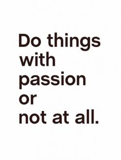 Be true to your passions!