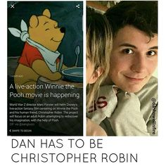 PLEASE. I don't even like Winnie the Pooh but if they don't cast Dan as Christopher, I'm gonna write a letter