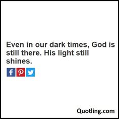Even in our dark times, God is still there. His light still shines. - Joel Osteen Quote by Quotling | The Quotes That You Love