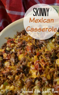 Skinny Mexican Casserole - Beefy, cheesy, and delicious! Light on calories, heavy on the yum! Sisterhood of the Sensible Moms