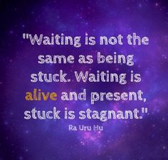 Waiting is actively reading the present situation, looking respond when the moment is correct, knowing once you recognize the right signal you'll know exactly what to do ... It's alert and full of potential. ...  Being stuck on the other hand is stagnant, full of confusion, indecision, and often fear or frustration, with a complete inability to gain any momentum.