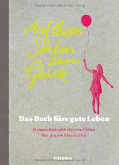 Auf leisen Sohlen zum Glück: Das Buch fürs gute Leben von Dirk von Gehlen, http://www.amazon.de/dp/3442392225/ref=cm_sw_r_pi_dp_xJAvsb1VYGJ5J