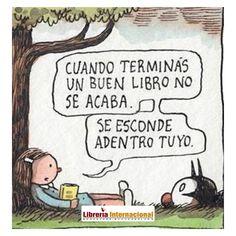 Cuando terminás un buen libro no se acaba. Se esconde adentro tuyo.   Librería Internacional   www.libreriainternacional.com