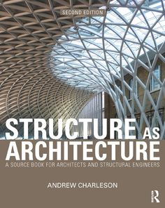 Structure as Architecture  Structure as Architecture  Andrew Charleson A source book for architects and structural engineers (2nd ed)