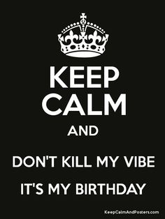 dont keep calm it's my birthday