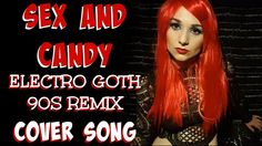 Sex and Candy - Electro Goth Remix - Marcy Playground Cover Song