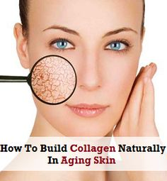 How To Build Collagen Naturally In Aging Skin