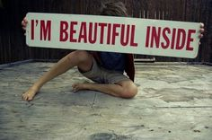 """And out.- i think the poster should say """"repeat after me, i'm beautiful inside and out"""""""