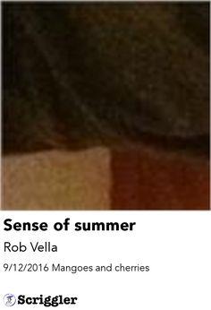 Sense of summer by Rob Vella https://scriggler.com/detailPost/story/50384 9/12/2016 Mangoes and cherries