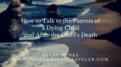 How to Talk to the Parents of a Dying Child and After the Child's Death